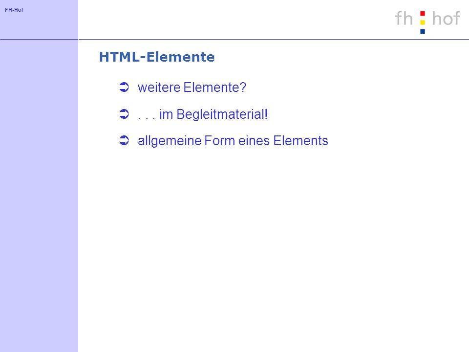 HTML-Elemente weitere Elemente . . . im Begleitmaterial! allgemeine Form eines Elements