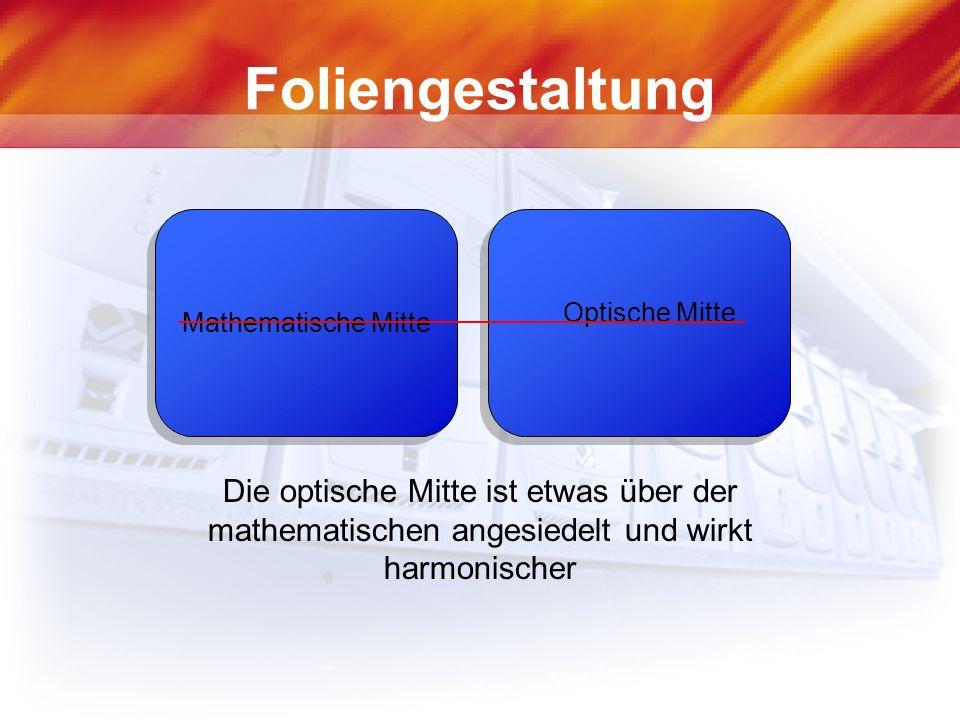 Foliengestaltung Die optische Mitte ist etwas über der mathematischen angesiedelt und wirkt harmonischer.