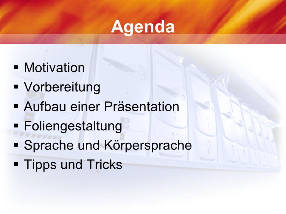 Agenda Motivation Vorbereitung Aufbau einer Präsentation