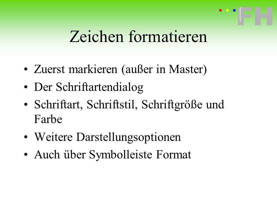Zeichen formatieren Zuerst markieren (außer in Master)