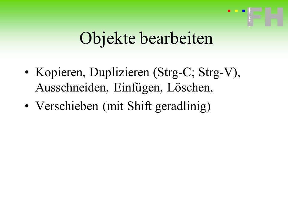 Objekte bearbeitenKopieren, Duplizieren (Strg-C; Strg-V), Ausschneiden, Einfügen, Löschen, Verschieben (mit Shift geradlinig)