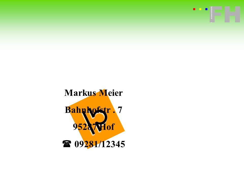  Markus Meier Bahnhofstr . 7 95287 Hof  09281/12345