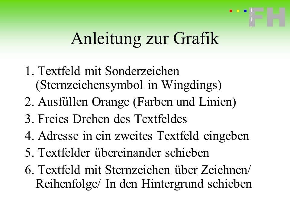 Anleitung zur Grafik1. Textfeld mit Sonderzeichen (Sternzeichensymbol in Wingdings) 2. Ausfüllen Orange (Farben und Linien)