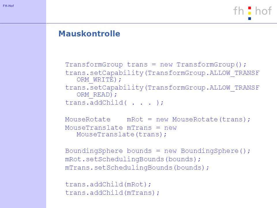 Mauskontrolle TransformGroup trans = new TransformGroup();