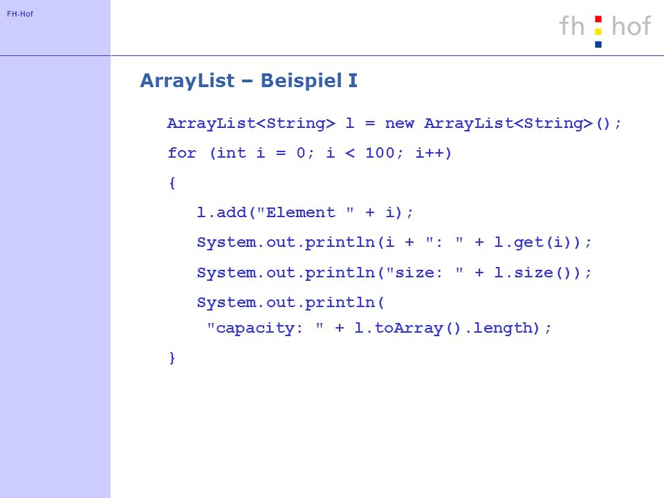 ArrayList – Beispiel I ArrayList<String> l = new ArrayList<String>(); for (int i = 0; i < 100; i++)