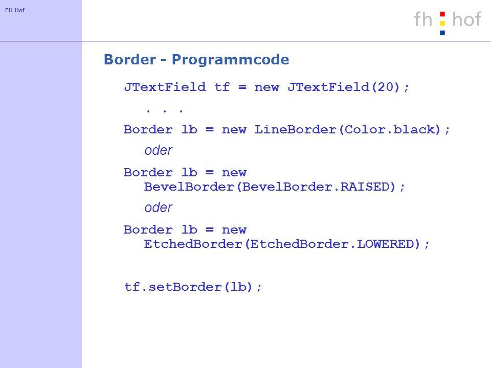 Border - Programmcode JTextField tf = new JTextField(20); . . . Border lb = new LineBorder(Color.black);