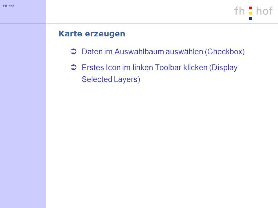 Karte erzeugen Daten im Auswahlbaum auswählen (Checkbox) Erstes Icon im linken Toolbar klicken (Display Selected Layers)
