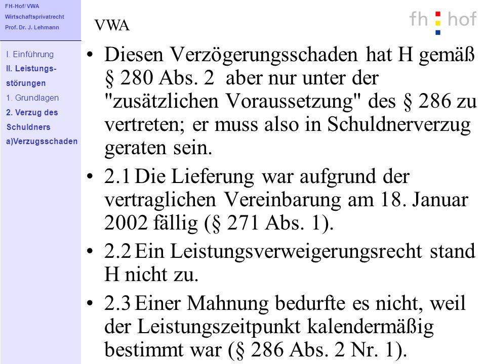 2.2 Ein Leistungsverweigerungsrecht stand H nicht zu.
