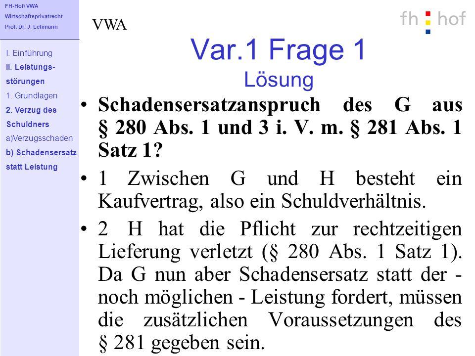 FH-Hof/ VWA Wirtschaftsprivatrecht. Prof. Dr. J. Lehmann. VWA. Var.1 Frage 1 Lösung. I. Einführung.