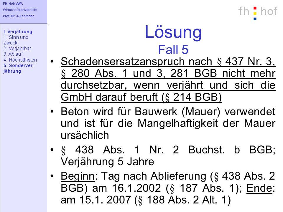 FH-Hof/ VWA Wirtschaftsprivatrecht. Prof. Dr. J. Lehmann. Lösung Fall 5. I. Verjährung. 1. Sinn und.