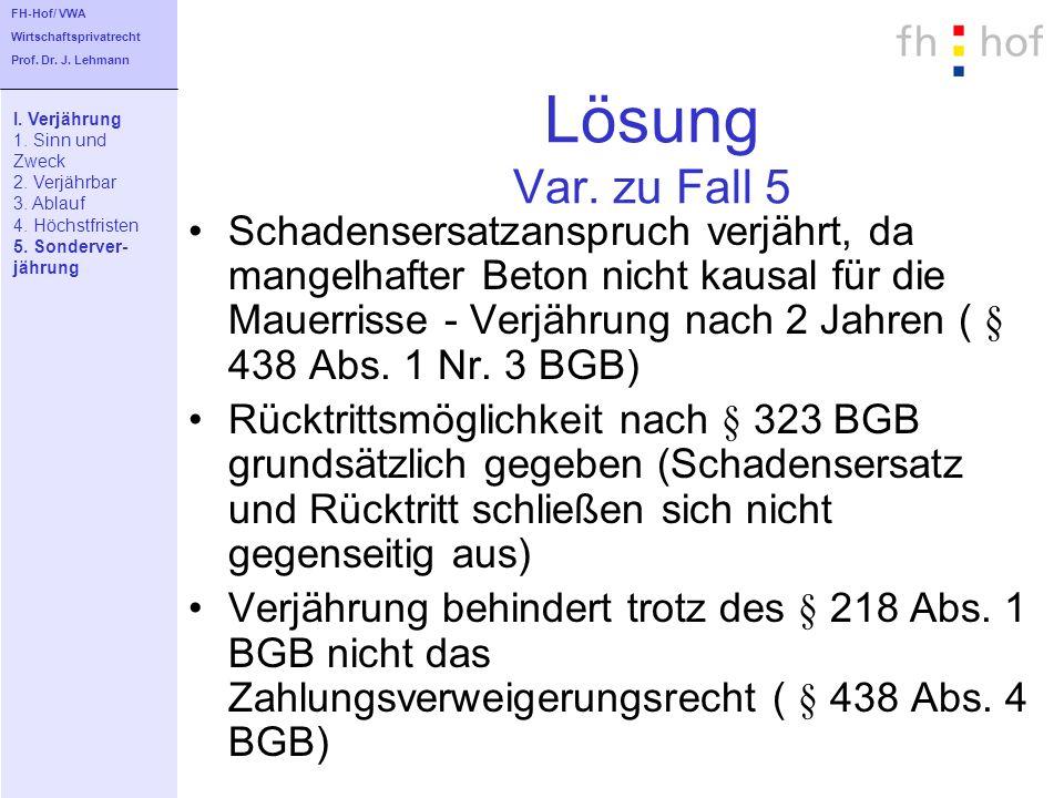 FH-Hof/ VWA Wirtschaftsprivatrecht. Prof. Dr. J. Lehmann. Lösung Var. zu Fall 5. I. Verjährung. 1. Sinn und.
