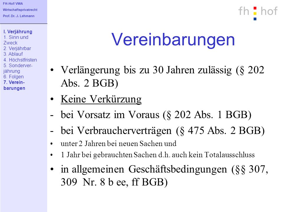 FH-Hof/ VWA Wirtschaftsprivatrecht. Prof. Dr. J. Lehmann. Vereinbarungen. I. Verjährung. 1. Sinn und.