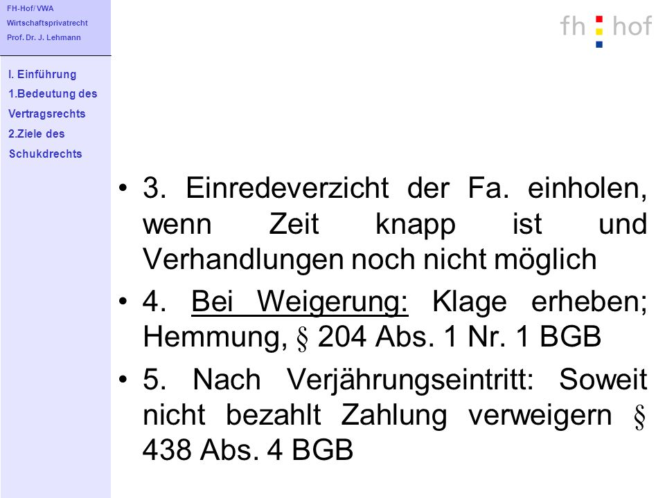 4. Bei Weigerung: Klage erheben; Hemmung, § 204 Abs. 1 Nr. 1 BGB
