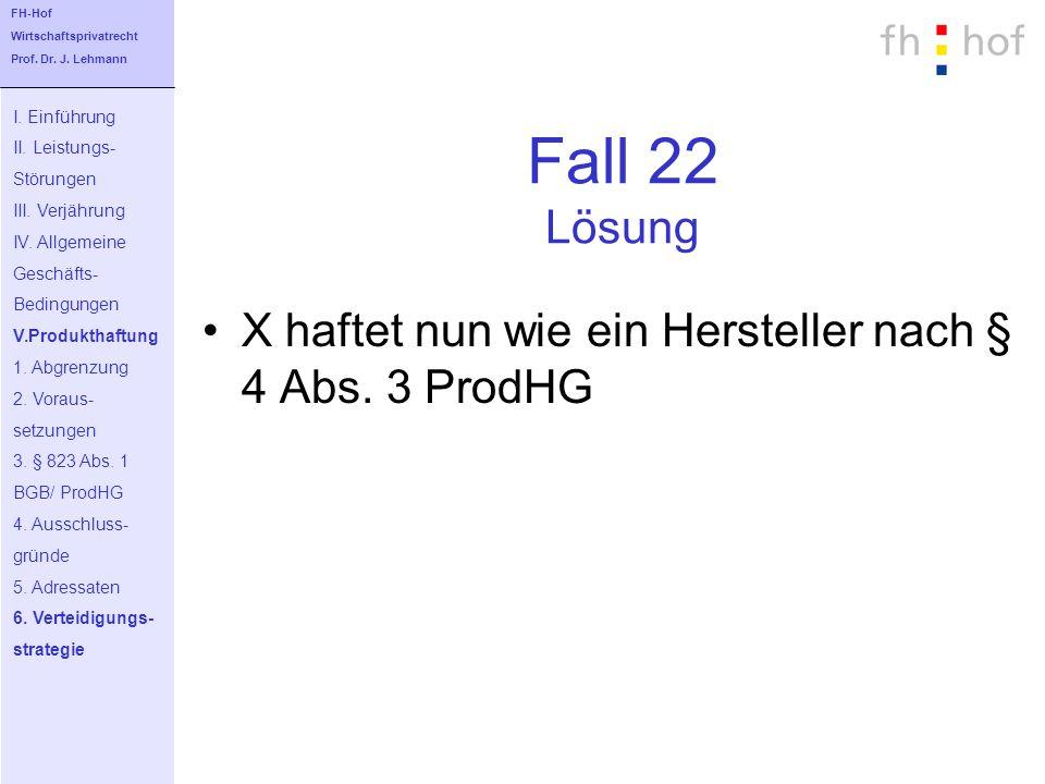 Fall 22 Lösung X haftet nun wie ein Hersteller nach § 4 Abs. 3 ProdHG