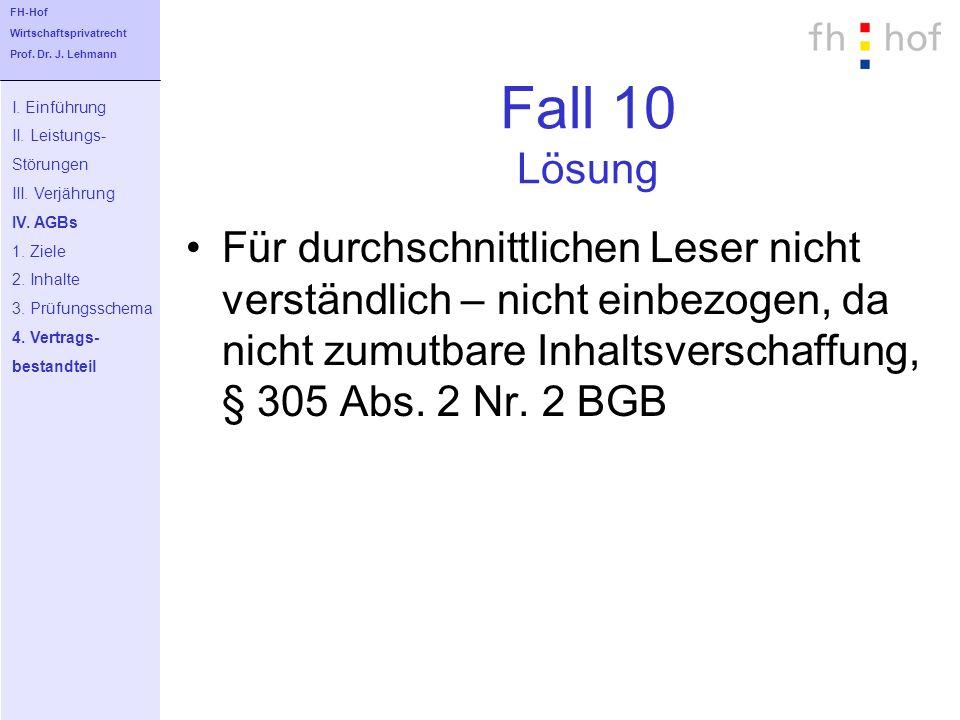 FH-Hof Wirtschaftsprivatrecht. Prof. Dr. J. Lehmann. Fall 10 Lösung. I. Einführung. II. Leistungs-