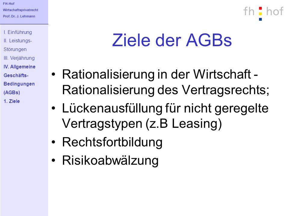FH-Hof Wirtschaftsprivatrecht. Prof. Dr. J. Lehmann. Ziele der AGBs. I. Einführung. II. Leistungs-