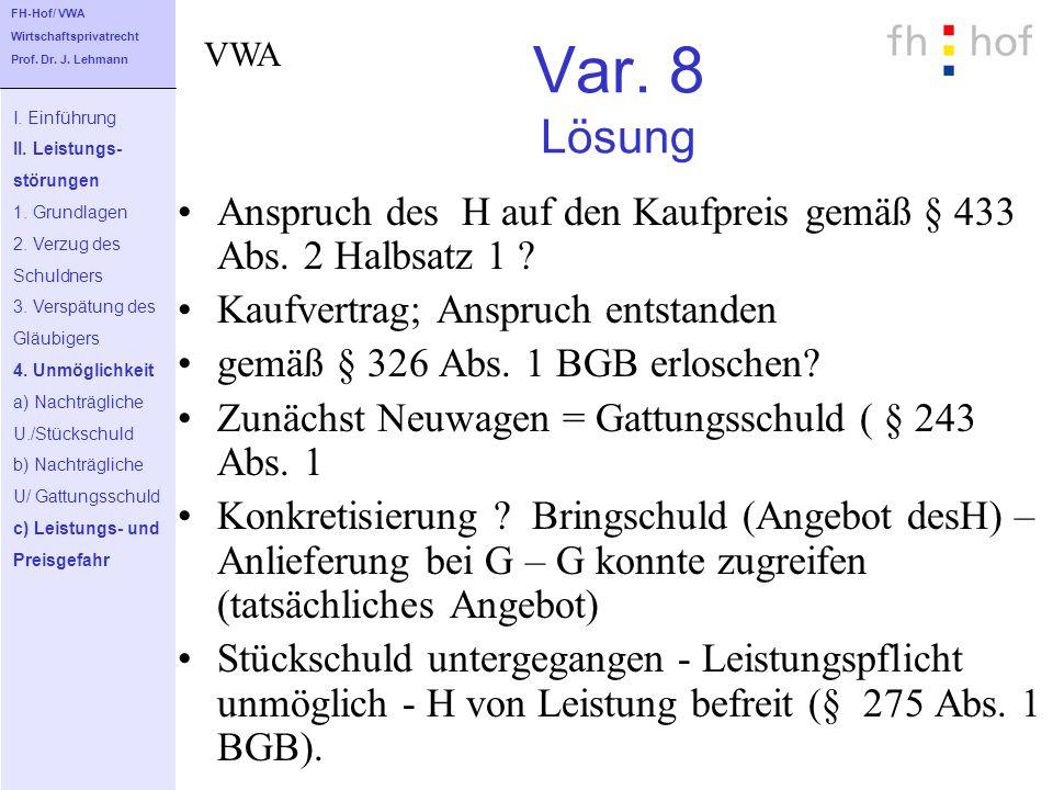 FH-Hof/ VWA Wirtschaftsprivatrecht. Prof. Dr. J. Lehmann. VWA. Var. 8 Lösung. I. Einführung. II. Leistungs-