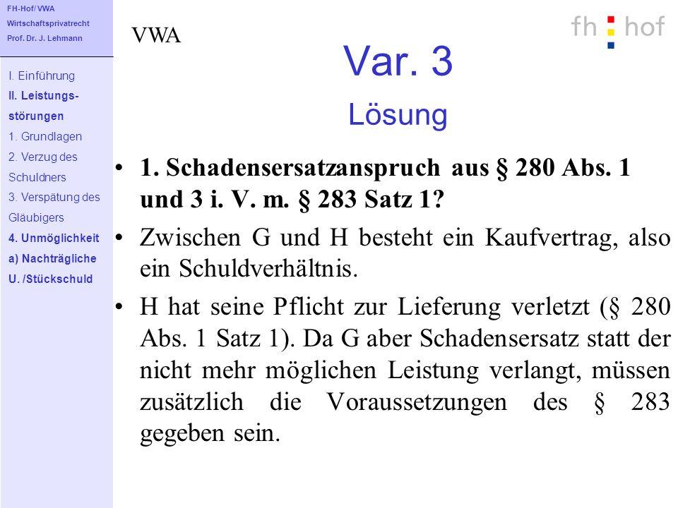 FH-Hof/ VWA Wirtschaftsprivatrecht. Prof. Dr. J. Lehmann. VWA. Var. 3 Lösung. I. Einführung. II. Leistungs-