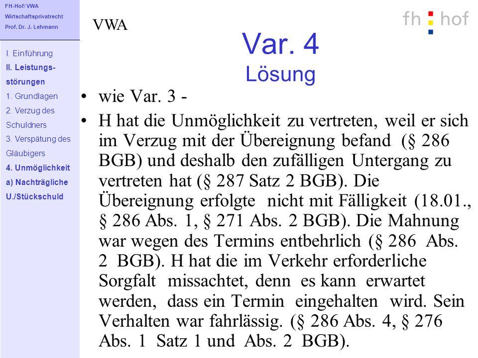 FH-Hof/ VWA Wirtschaftsprivatrecht. Prof. Dr. J. Lehmann. VWA. Var. 4 Lösung. I. Einführung. II. Leistungs-