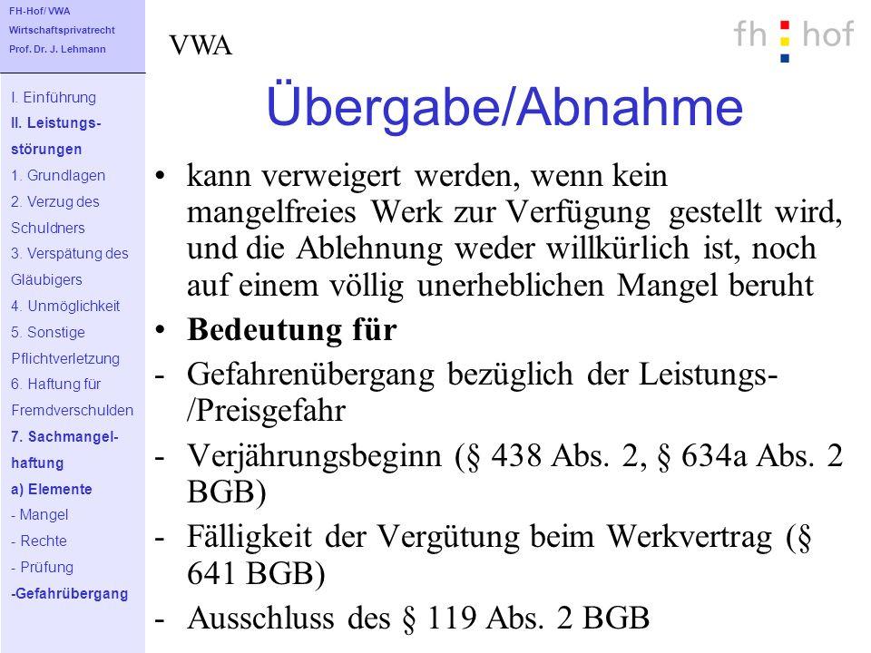 FH-Hof/ VWA Wirtschaftsprivatrecht. Prof. Dr. J. Lehmann. VWA. Übergabe/Abnahme. I. Einführung.