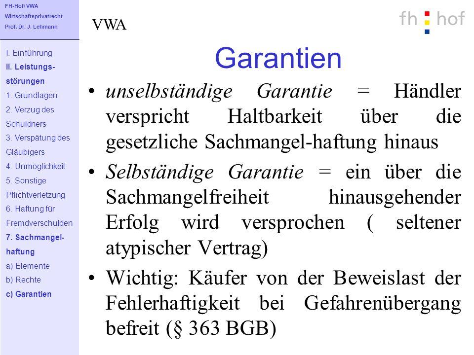 FH-Hof/ VWA Wirtschaftsprivatrecht. Prof. Dr. J. Lehmann. VWA. Garantien. I. Einführung. II. Leistungs-
