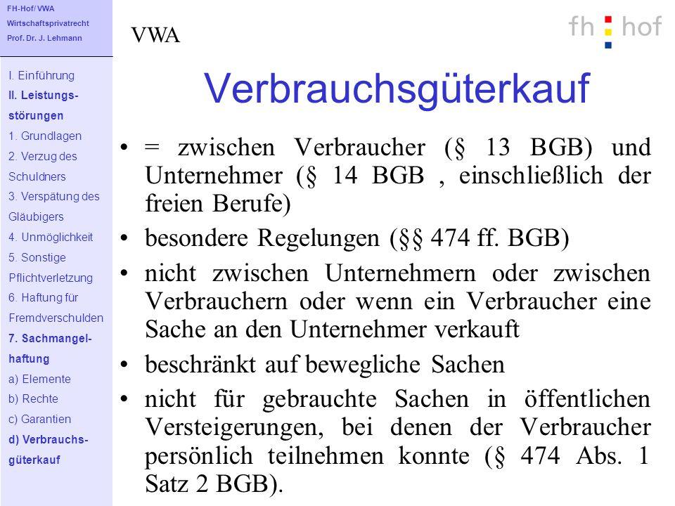 FH-Hof/ VWA Wirtschaftsprivatrecht. Prof. Dr. J. Lehmann. VWA. Verbrauchsgüterkauf. I. Einführung.