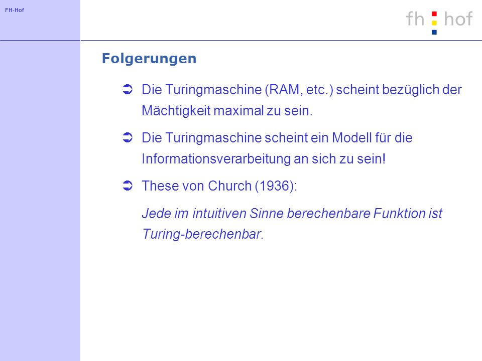 FolgerungenDie Turingmaschine (RAM, etc.) scheint bezüglich der Mächtigkeit maximal zu sein.