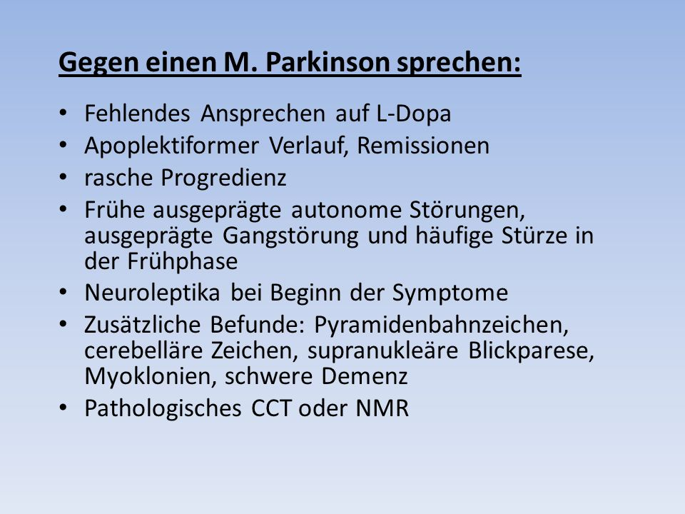 Gegen einen M. Parkinson sprechen: