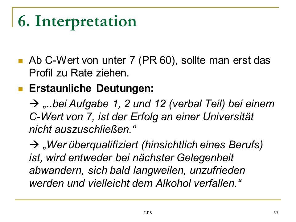 6. InterpretationAb C-Wert von unter 7 (PR 60), sollte man erst das Profil zu Rate ziehen. Erstaunliche Deutungen: