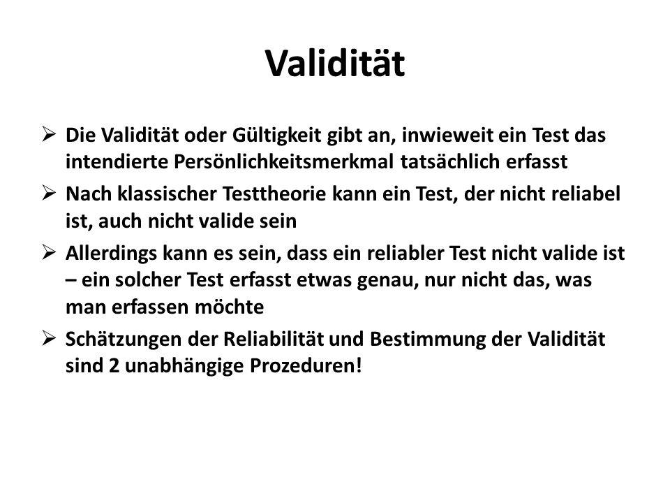 Validität Die Validität oder Gültigkeit gibt an, inwieweit ein Test das intendierte Persönlichkeitsmerkmal tatsächlich erfasst.