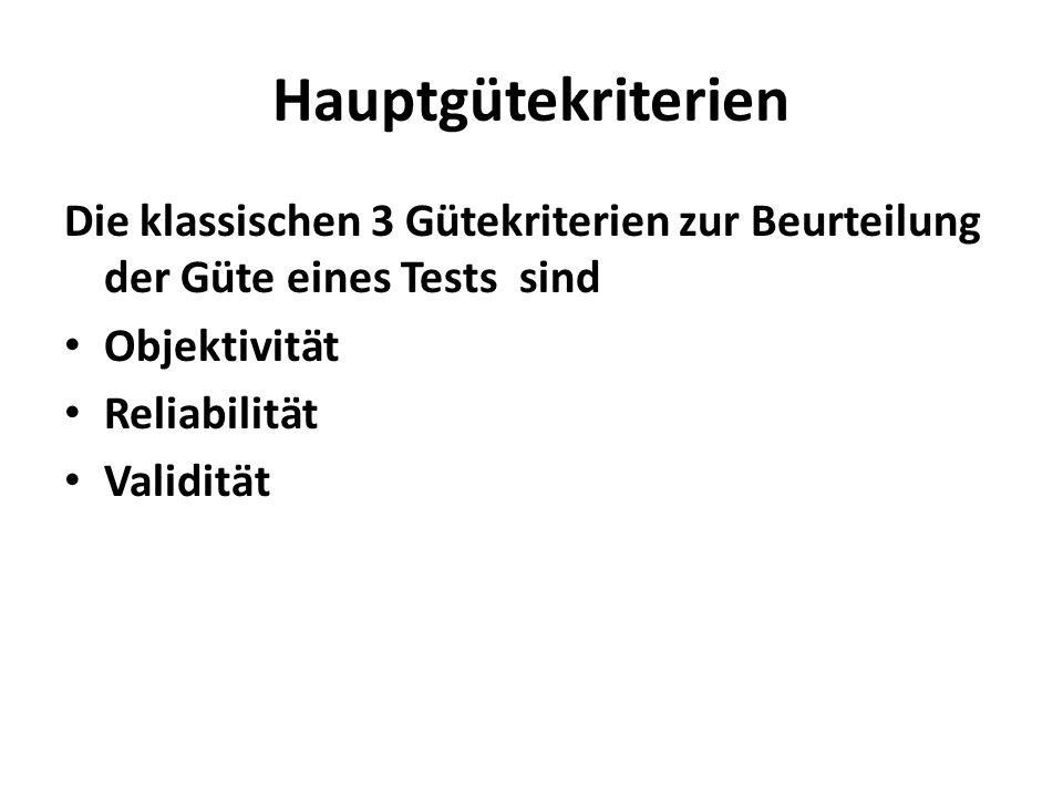 Hauptgütekriterien Die klassischen 3 Gütekriterien zur Beurteilung der Güte eines Tests sind. Objektivität.