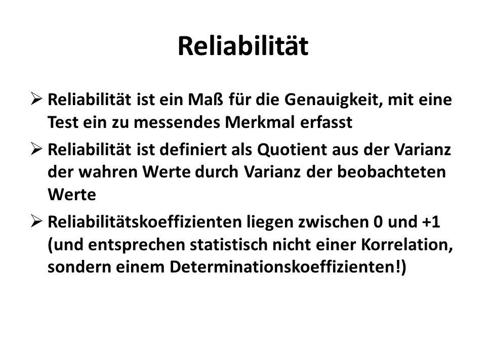 Reliabilität Reliabilität ist ein Maß für die Genauigkeit, mit eine Test ein zu messendes Merkmal erfasst.