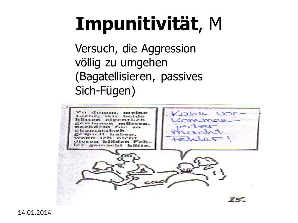 Impunitivität, M Versuch, die Aggression völlig zu umgehen (Bagatellisieren, passives Sich-Fügen) 27.03.2017.