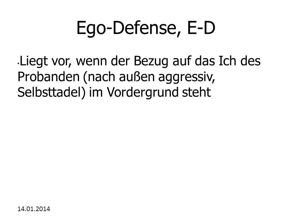 Ego-Defense, E-D Liegt vor, wenn der Bezug auf das Ich des Probanden (nach außen aggressiv, Selbsttadel) im Vordergrund steht.
