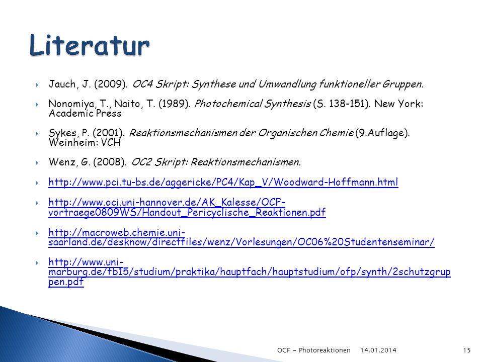Literatur Jauch, J. (2009). OC4 Skript: Synthese und Umwandlung funktioneller Gruppen.