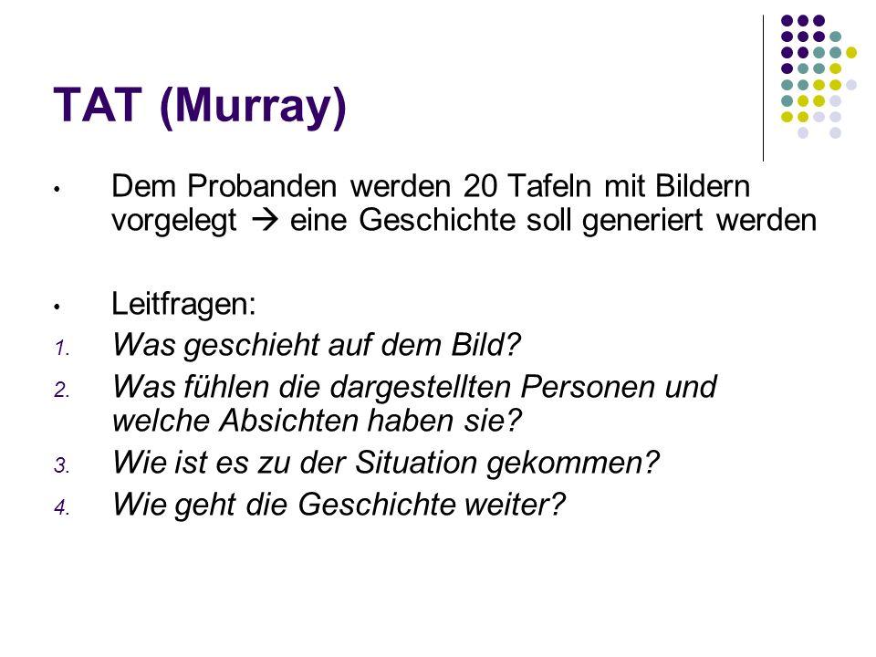TAT (Murray)Dem Probanden werden 20 Tafeln mit Bildern vorgelegt  eine Geschichte soll generiert werden.