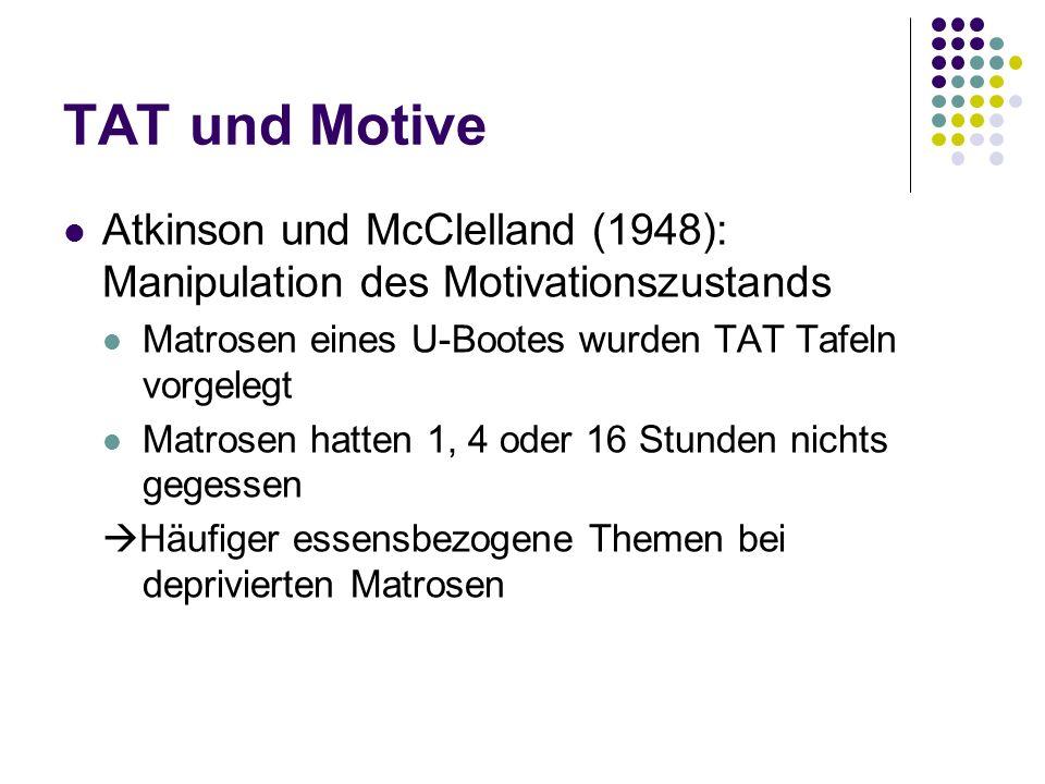 TAT und MotiveAtkinson und McClelland (1948): Manipulation des Motivationszustands. Matrosen eines U-Bootes wurden TAT Tafeln vorgelegt.