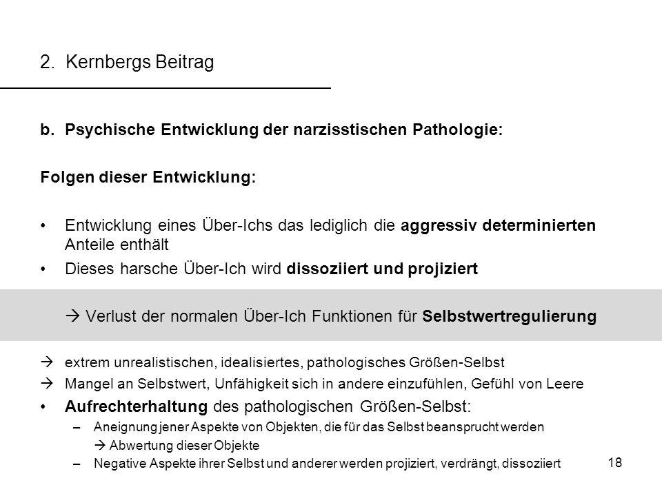 2. Kernbergs Beitrag Psychische Entwicklung der narzisstischen Pathologie: Folgen dieser Entwicklung: