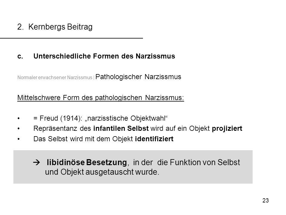 2. Kernbergs Beitrag Unterschiedliche Formen des Narzissmus. Normaler erwachsener Narzissmus | Pathologischer Narzissmus.