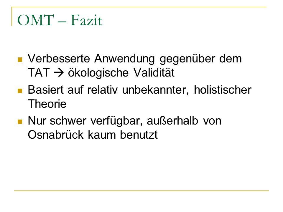 OMT – FazitVerbesserte Anwendung gegenüber dem TAT  ökologische Validität. Basiert auf relativ unbekannter, holistischer Theorie.