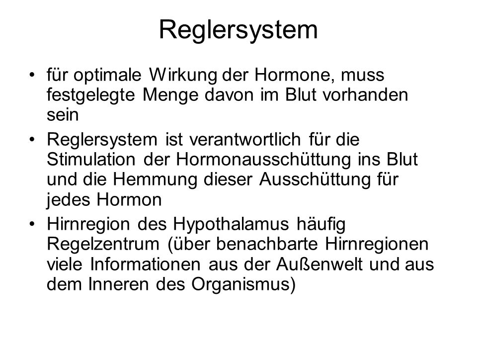 Reglersystem für optimale Wirkung der Hormone, muss festgelegte Menge davon im Blut vorhanden sein.