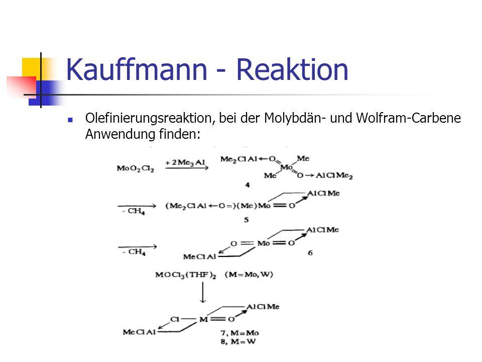 Kauffmann - Reaktion Olefinierungsreaktion, bei der Molybdän- und Wolfram-Carbene Anwendung finden: