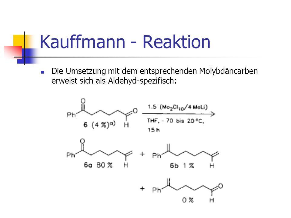Kauffmann - Reaktion Die Umsetzung mit dem entsprechenden Molybdäncarben erweist sich als Aldehyd-spezifisch: