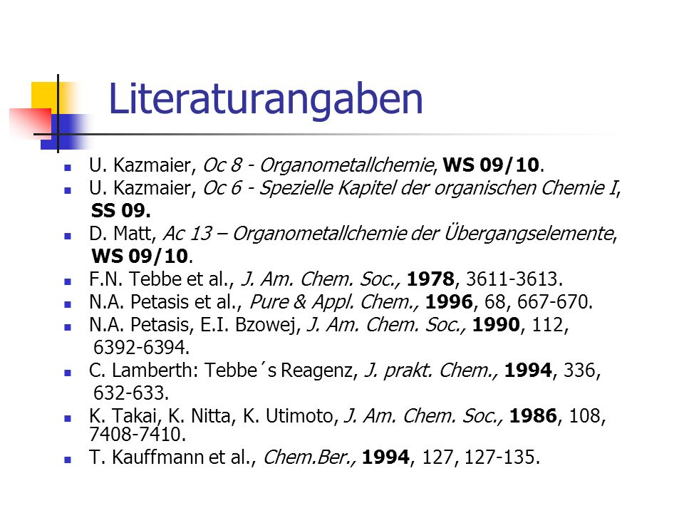 Literaturangaben U. Kazmaier, Oc 8 - Organometallchemie, WS 09/10.