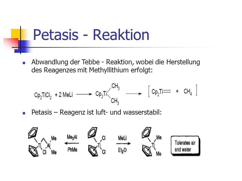 Petasis - Reaktion Abwandlung der Tebbe - Reaktion, wobei die Herstellung des Reagenzes mit Methyllithium erfolgt: