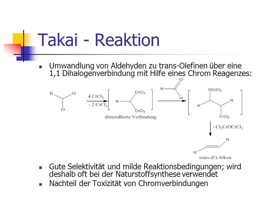 Takai - ReaktionUmwandlung von Aldehyden zu trans-Olefinen über eine 1,1 Dihalogenverbindung mit Hilfe eines Chrom Reagenzes: