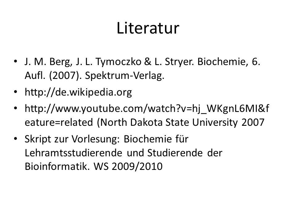 Literatur J. M. Berg, J. L. Tymoczko & L. Stryer. Biochemie, 6. Aufl. (2007). Spektrum-Verlag. http://de.wikipedia.org.