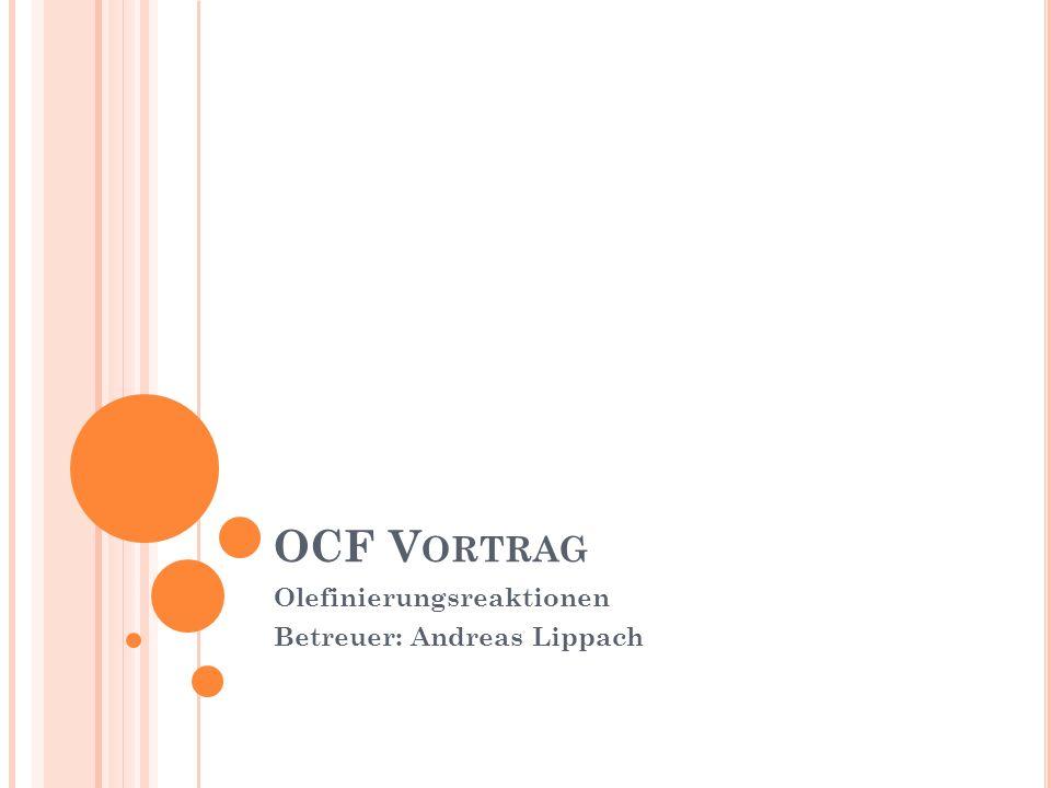 Olefinierungsreaktionen Betreuer: Andreas Lippach