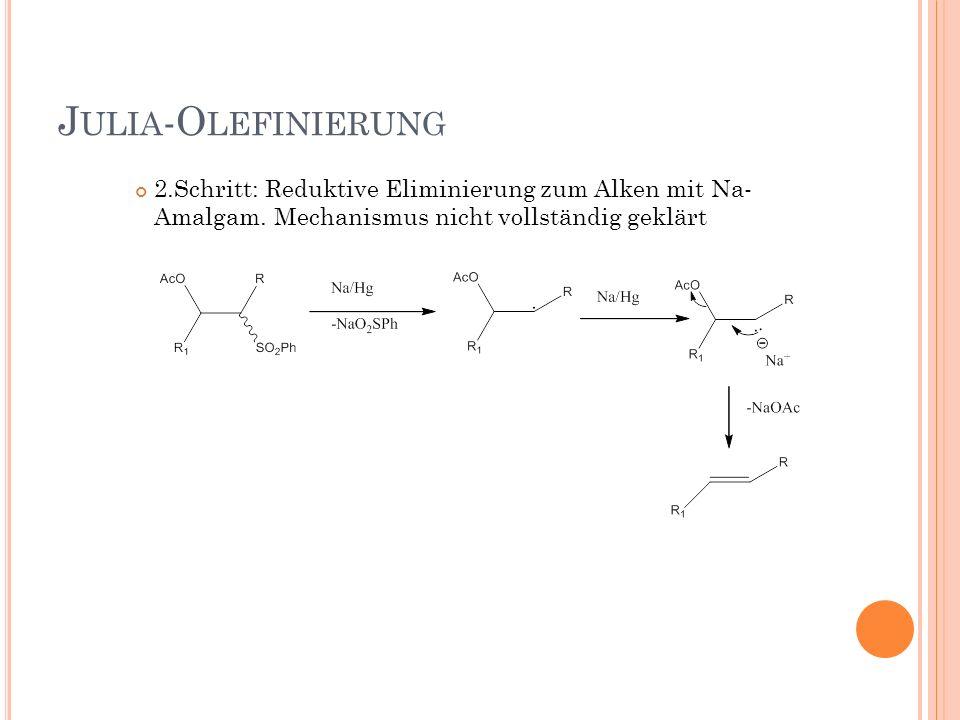 Julia-Olefinierung2.Schritt: Reduktive Eliminierung zum Alken mit Na-Amalgam.