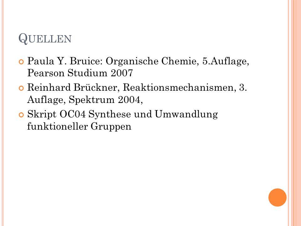 Quellen Paula Y. Bruice: Organische Chemie, 5.Auflage, Pearson Studium 2007. Reinhard Brückner, Reaktionsmechanismen, 3. Auflage, Spektrum 2004,